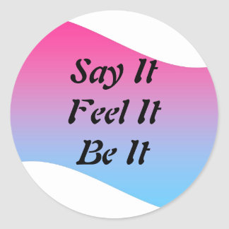 Slide34, Say ItFeel ItBe It Classic Round Sticker