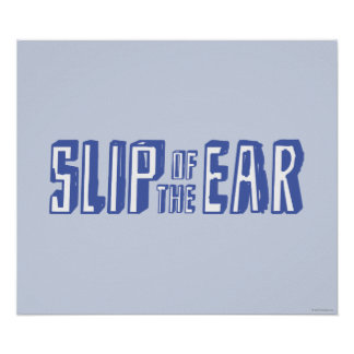 Slip of the Ear Poster