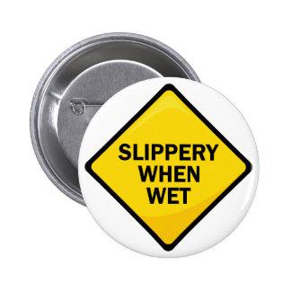 Slippery When Wet Pinback Buttons