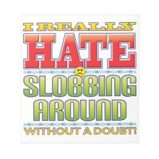 Slobbing Around Hate Face Memo Pad