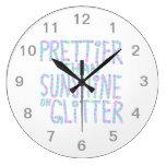 Slogan - Prettier Than Sunshine On Glitter. Clocks
