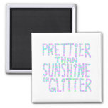Slogan - Prettier Than Sunshine On Glitter. Magnet