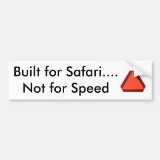 sloooooooooow, Built for Safari.... Not for Speed Bumper Sticker