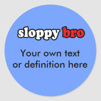 SLOPPY BRO ROUND STICKER