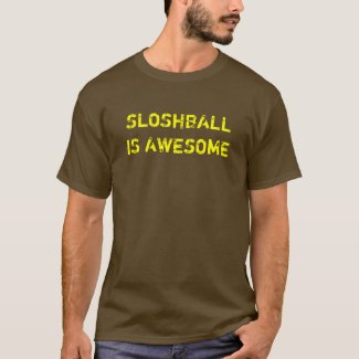 SLOSHBALLIS AWESOME shirt