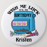 "Slot Machine Birthday Pinback Button<br><div class=""desc"">&quot;Wish Me Luck,  It&#39;s my Birthday&quot; slot machine with cupcakes.  Great for a casino celebration party.  Personalize with a name.</div>"