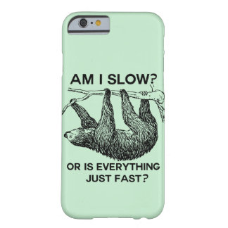 Sloth am I slow? Barely There iPhone 6 Case