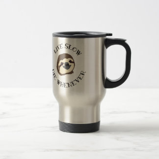 Sloth Motto - Live Slow & Die Whenever 15 Oz Stainless Steel Travel Mug