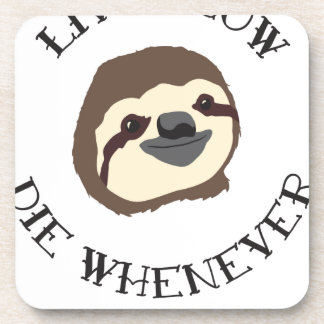 Sloth Motto - Live Slow & Die Whenever Beverage Coaster