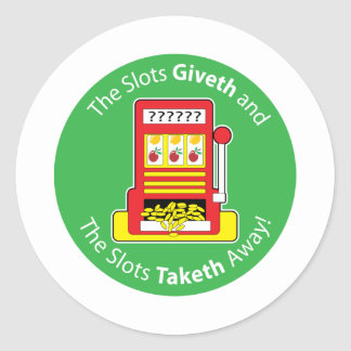 Slots Giveth and Taketh Classic Round Sticker