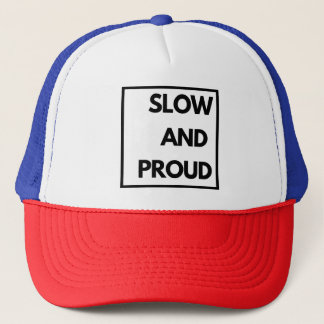 Slow and Proud - Funny Trucker Hat