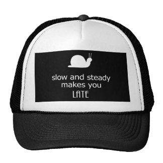 Slow And Steady Makes You Late Trucker Hat