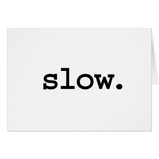 slow. card