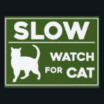 "SLOW / CAUTION | WATCH FOR CAT | CAT CROSSING YARD SIGN<br><div class=""desc"">Sign to put in your yard to caution drivers to watch for the outside or neighborhood cat</div>"