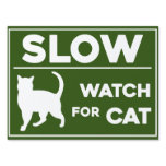 SLOW / CAUTION | WATCH FOR CAT | CAT CROSSING YARD SIGN<br><div class='desc'>Sign to put in your yard to caution drivers to watch for the outside or neighborhood cat</div>