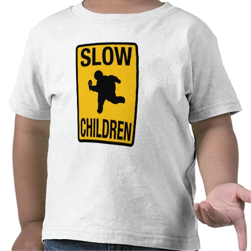 Slow Children fat kid street sign parody funny Shirt