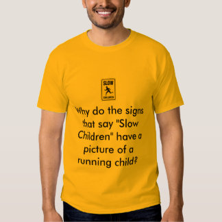 """slow_children_sign, Why do the signs that say """"... Shirt"""