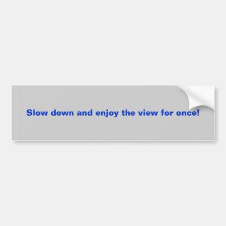 Slow down enjoy view Bumper Sticker