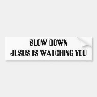 SLOW DOWN JESUS IS WATCHING YOU BUMPER STICKER