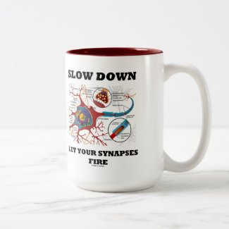 Slow Down Let Your Synapses Fire Neuron / Synapse Mug