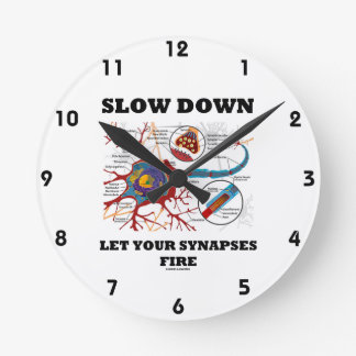 Slow Down Let Your Synapses Fire Neuron / Synapse Round Clock
