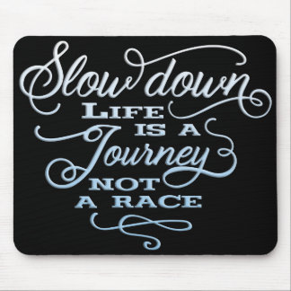 Slow down life is a journey not a race Mouse Pad