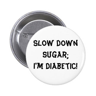 Slow down sugar;I'm diabetic! 2 Inch Round Button
