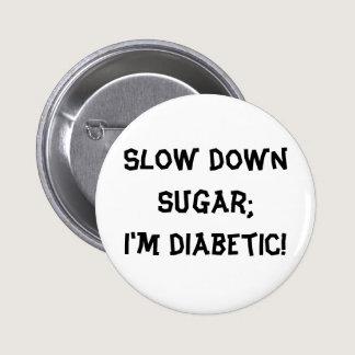 Slow down sugar;I'm diabetic! Pinback Button