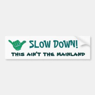 SLOW DOWN! this ain't the mainland Car Bumper Sticker