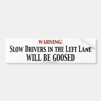 Slow Drivers in the Left Lane Will Be Goosed Bumper Sticker