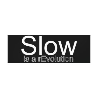 Slow Is a reEvolution Canvas | White on Black