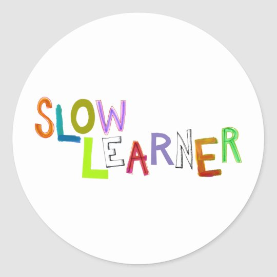 Slow Learner silly fun colorful art words humor Classic Round Sticker