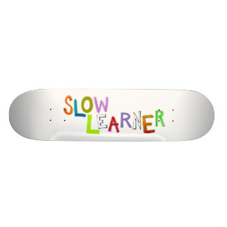 Slow Learner silly fun colorful art words humor Skateboard Deck