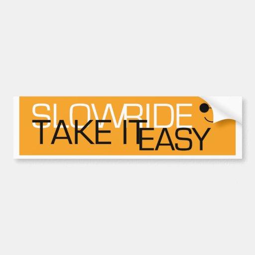 Slow Ride...Take it Easy Bumper Sticker