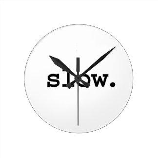 slow. round clock