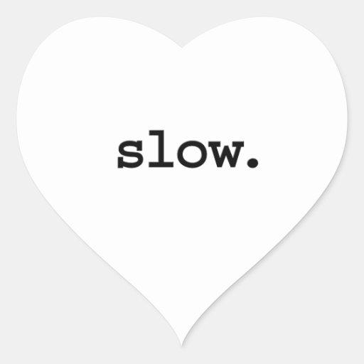 slow. stickers