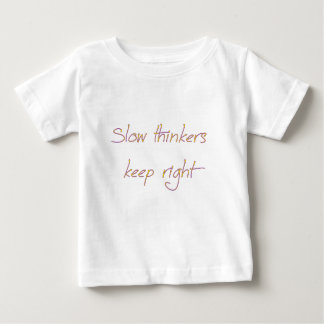 slow thinkers keep right baby T-Shirt