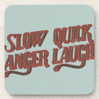 Slow to Anger Quick to Laugh Drink Coaster