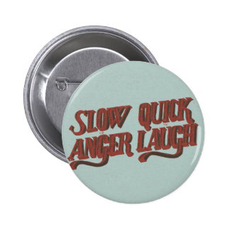 Slow to Anger Quick to Laugh Pinback Button