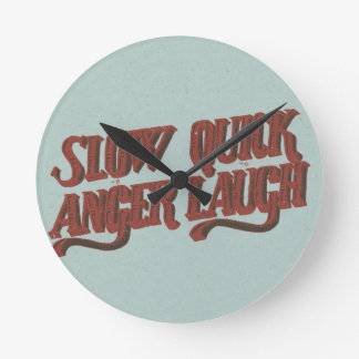 Slow to Anger Quick to Laugh Round Clock