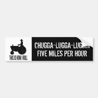 Slow Tractor  Funny Farmer  Chugga Luggin Car Bumper Sticker