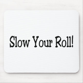 Slow Your Roll Mouse Pad