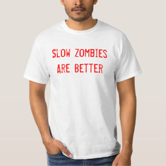 Slow Zombies Are Better Shirt