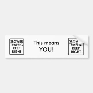 Slower Traffic Keep Right. This means, YOU! Bumper Sticker