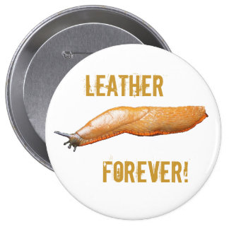 Slug Leather Forever! 4 Inch Round Button