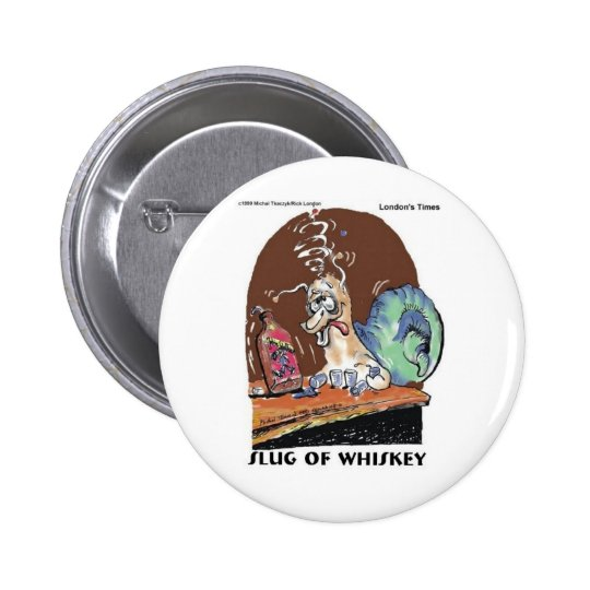 Slug Of Whiskey Funny Snail Gifts & Tees Button