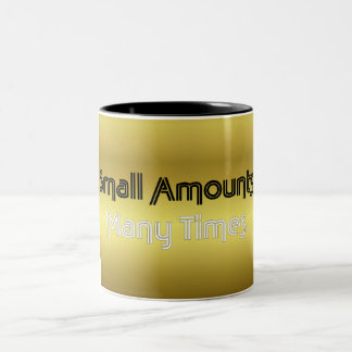 Small Amounts - Many Times Two-Tone Coffee Mug