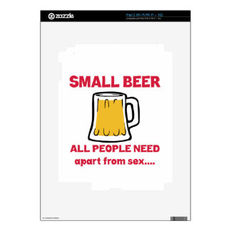 Small Beer all people need apart from ..... Decal For iPad 2