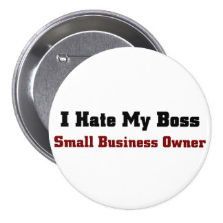 Small Business Owner-Hate my boss Button