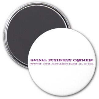 Small Business Owners Do Everything 3 Inch Round Magnet